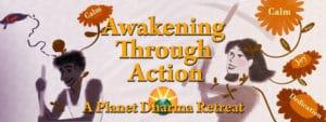 Awakening through action retreat BC