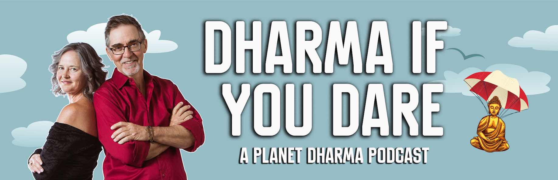 Planet Dharma- Dharma If You Dare Podcast with Doug Duncan and Catherine Pawasarat