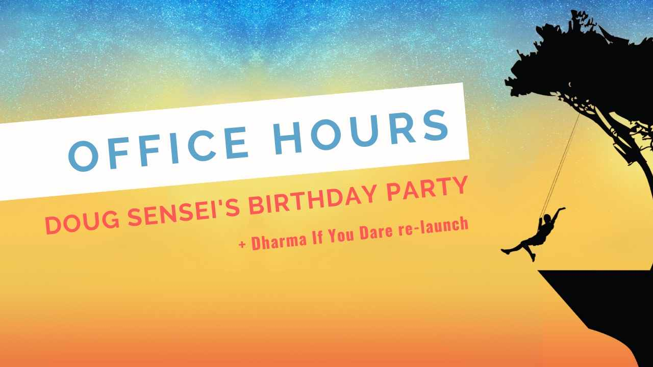 office hours birthday dharma if you dare