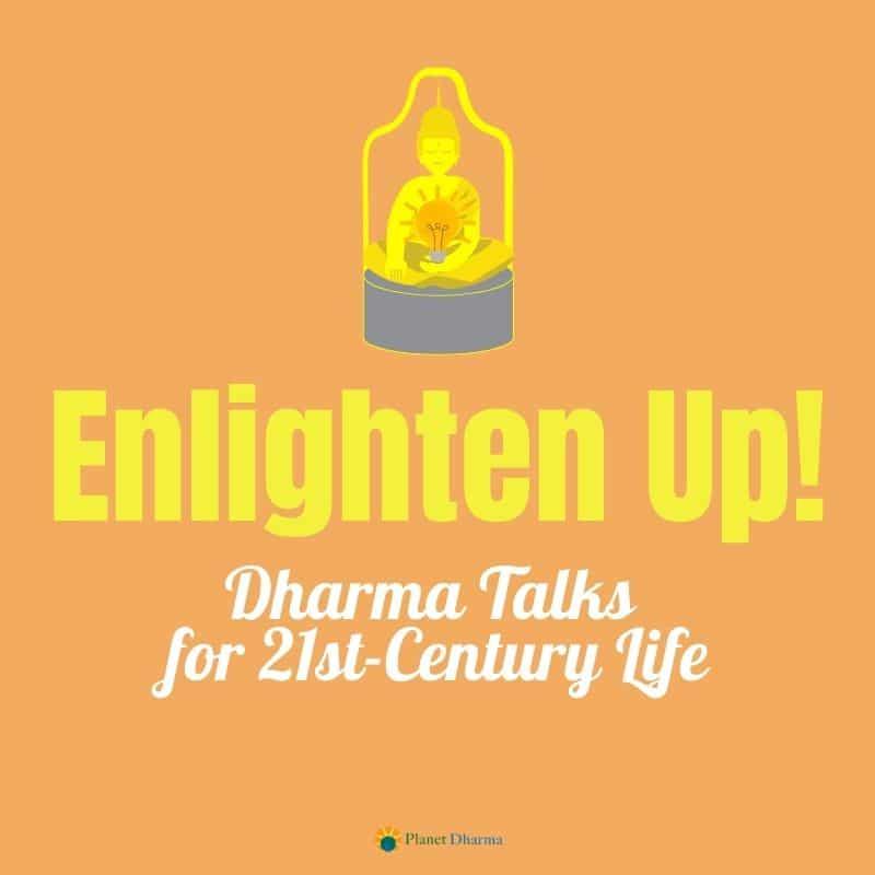 enlighten up dharma talks