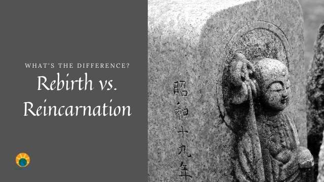 Rebirth vs Reincarnation – What's the Difference?