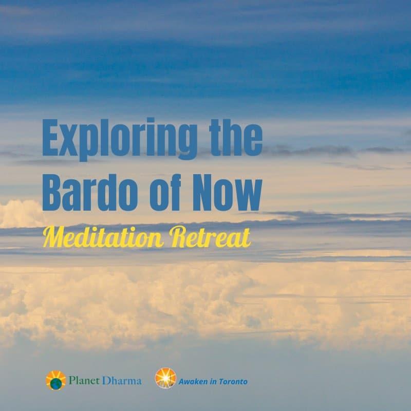 exploring the bardos meditation retreat
